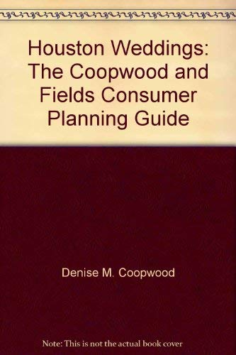 Houston Weddings: The Coopwood and Fields Consumer Planning Guide: Coopwood, Denise M., Samuels, ...