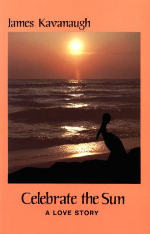 Celebrate the Sun: A Love Story: Kavanaugh, James