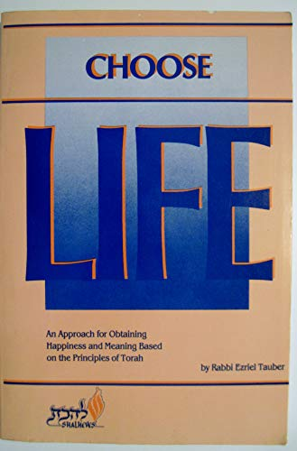 Choose Life: Knowing Your Purpose in Life: Ezriel Tauber
