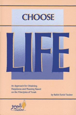 Choose Life: The Purpose of Creation As: Rabbi Ezriel Tauber,
