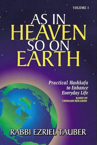 As In Heaven So On Earth (Practical: Tauber, Rabbi Ezriel