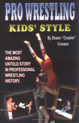 9781879000124: Pro Wrestling Kids' Style: The Most Amazing Untold Story in Professional Wrestling History, Second Edition