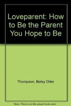 9781879023086: Loveparent: How to Be the Parent You Hope to Be