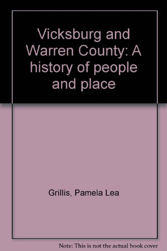 Vicksburg and Warren County: A history of people and place: Grillis, Pamela Lea