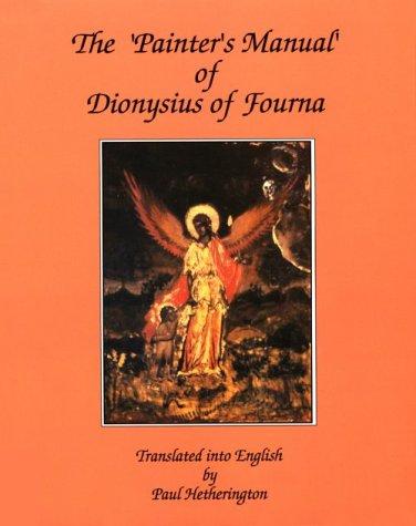 The Painter's Manual of Dionysius of Fourna: Dionysios; Hetherington, Paul