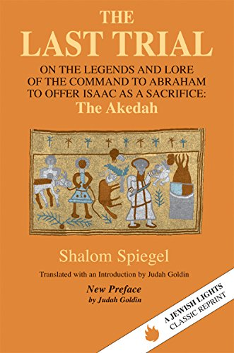 The Last Trial: On the Legends and Lore of the Command to Abraham to Offer Isaac as a Sacrifice: ...