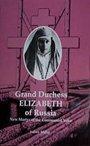 9781879066113: Grand Duchess Elizabeth of Russia: New Martyr of the Communist Yoke