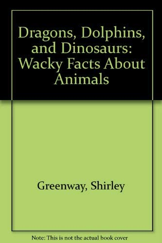 9781879085831: Dragons, Dolphins, and Dinosaurs: Wacky Facts About Animals