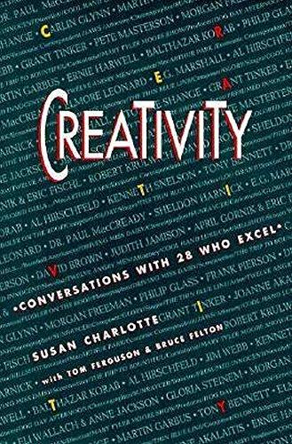 Creativity: Conversations With 28 Who Excel: Charlotte, Susan;Ferguson, Tom;Felton, Bruce