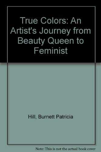 True Colors: An Artist's Journey from Beauty Queen to Feminist: Burnett, Patricia Hill