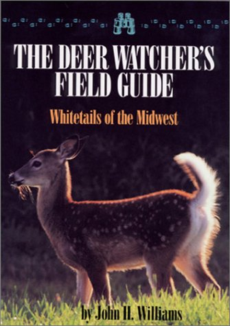 A Deer Watcher's Field Guide: Whitetails of the Midwest: John H. Williams