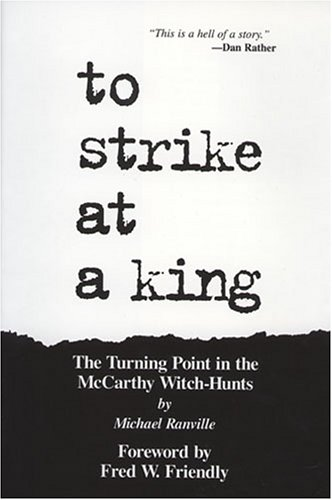To Strike at a King: The Turning Point in the McCarthy Witch-Hunt