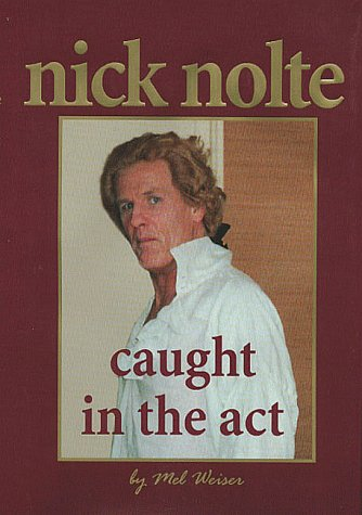 9781879094598: Nick Nolte: Caught in the Act