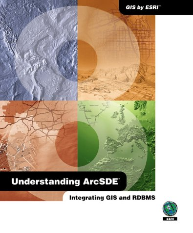 Understanding Arcsde: Integrating Gis and Rdbms (1879102676) by Esri Press