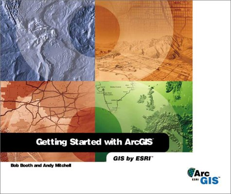 Getting Started with Arcgis: Bob Booth; Andy Mitchell