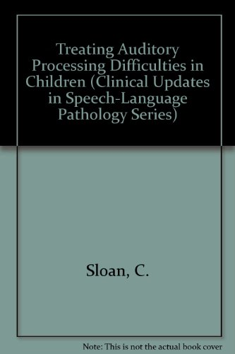 Treating Auditory Processing Difficulties in Children (Clinical Updates in Speech-Language ...