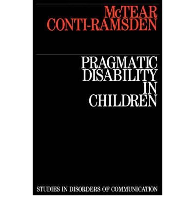 Pragmatic Disability in Children (Studies in Disorders of Communication): McTear, Michael F., ...