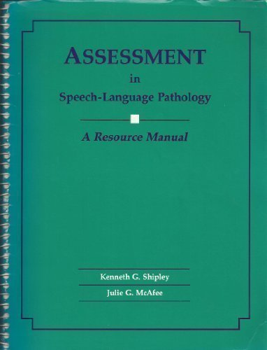 Assessment in Speech-Language Pathology: A Resource Manual: Kenneth G. Shipley,