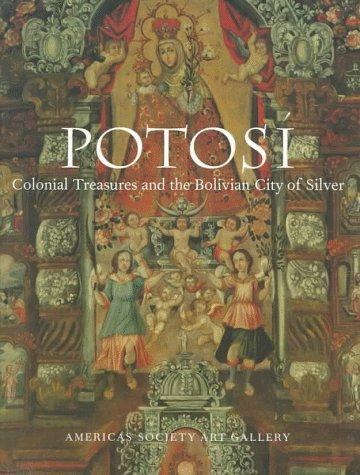 POTOSI: COLONIAL TREASURES AND THE BOLIVIAN CITY OF SILVER: Querejazu, Pedro & Ferrer, Elizabeth