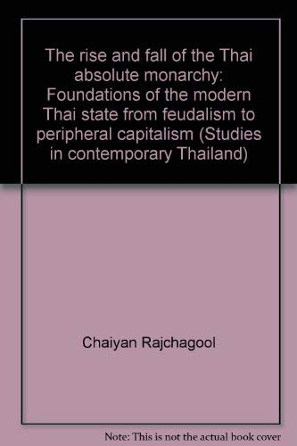 9781879155329: The rise and fall of the Thai absolute monarchy: Foundations of the modern Thai state from feudalism to peripheral capitalism (Studies in contemporary Thailand) Volume 2