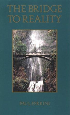 The Bridge to Reality: A Heart Centered: Paul Ferrini