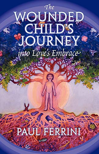 9781879159068: The Wounded Child's Journey into Love's Embrace
