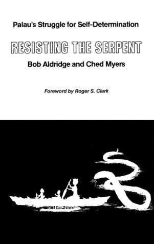 Resisting the Serpent: Palau's Struggle for Self-Determination (1879175053) by Ched Myers; Robert Aloridpe