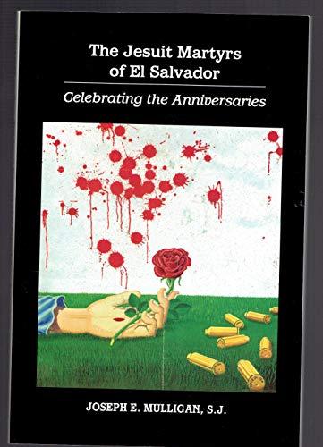The Jesuit Martyrs of El Salvador: Celebrating the Anniversaries: Joseph E. Mulligan