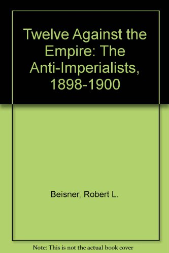 9781879176102: Twelve Against the Empire: The Anti-Imperialists, 1898-1900