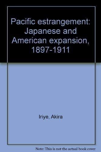 Pacific Estrangement Japanese and American Expansion, 1897-1911: Iriye, Akira