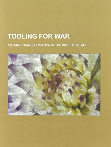 9781879176249: Tooling for War: Military Transformation in the Industrial Age
