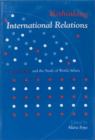 9781879176324: Rethinking International Relations: Ernest R. May and the Study of World Affairs (Imprint Studies in International Relations)