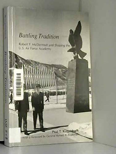 9781879176423: Battling Tradition: Robert F. McDermott and Shaping the US Air Force Academy