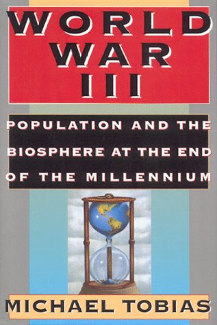 World War III: Population and the Biosphere at the End of the Millennium (1879181185) by Tobias, Michael