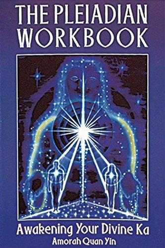 The Pleiadian Workbook: Awakening Your Divine Ka: Yin, Amorah Quan
