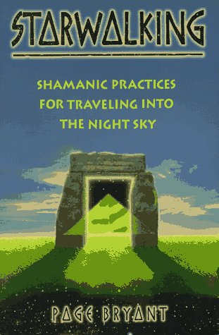 Starwalking: Shamanic Practices for Traveling into the Night Sky (1879181363) by Page Bryant