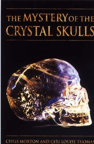 The Mystery of the Crystal Skulls: A Real Life Detective Story of the Ancient World: Thomas, Ceri ...