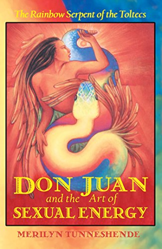 9781879181632: Don Juan and the Art of Sexual Energy: The Rainbow Serpent of the Toltecs