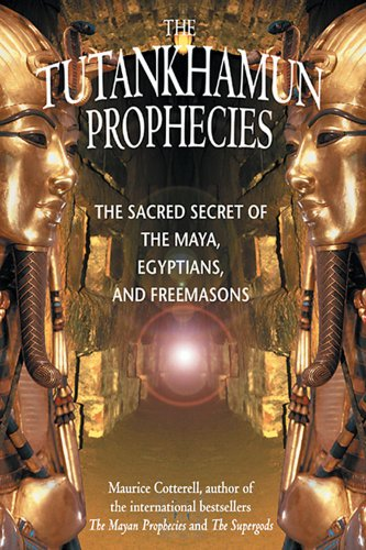 The Tutankhamun Prophecies: The Sacred Secret of the Maya, Egyptians, and Freemasons (1879181703) by Maurice Cotterell