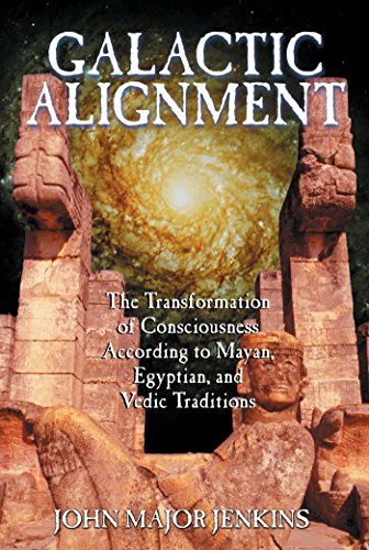 GALACTIC ALIGNMENT The Transformation of Consciousness According to Mayan, Egyptian, and Vedic Tr...