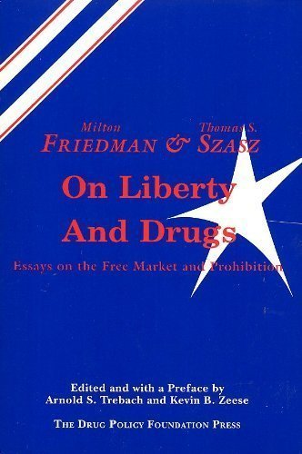 Friedman and Szasz on Liberty and Drugs: Milton Friedman, Thomas