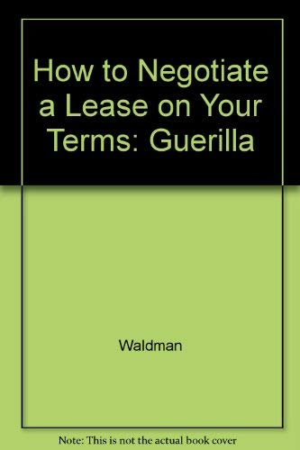 9781879191204: How to Negotiate a Lease on Your Terms: Guerilla