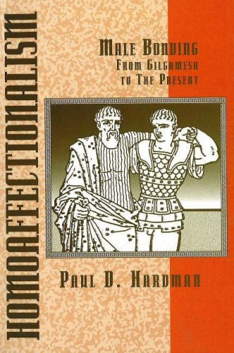 Homoaffectionalism: Male Bonding from Gilgamesh to the: Hardman, Paul D.