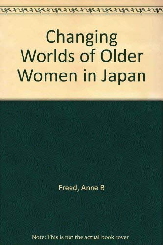 The Changing Worlds of Older Women in: Anne O. Freed,