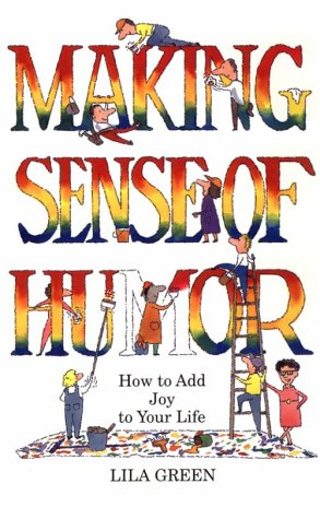 9781879198128: Making Sense of Humor: How to Add Humor and Joy to Your Life