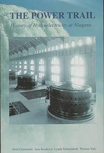 THE POWER TRAIL History of Hydroelectricity At Niagara: Brett Gawronski