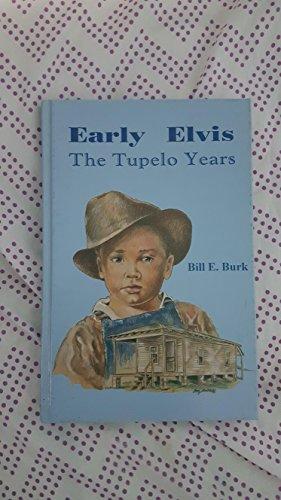 Early Elvis: The Tupelo Years: Burk, Bill E.