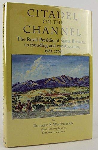 9781879208025: Citadel on the Channel: The Royal Presidio of Santa Barbara, Its Founding and Construction, 1768-1798