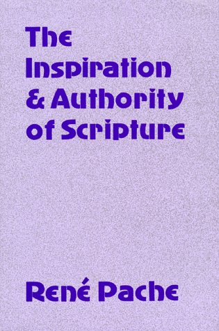 The Inspiration and Authority of Scripture: Rene Pache