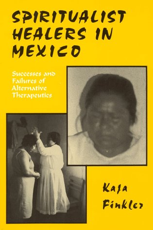 9781879215245: Spiritualist Healers in Mexico: Successes and Failures of Alternative Therapeutics